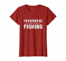 New Shirts - I'd Rather Be Fishing Funny Fisherman Hilarious T-shirt Wowen - $19.95