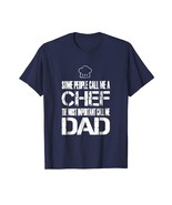 Dad Shirts - Chef The Most Important Call Me Dad T Shirt Men - $19.95+