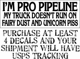 I'm Pro Pipeline My Truck Doesn't Run On Fairy Dust Unicorn Piss Decal  ... - $3.95