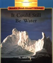 It Could Still Be Water (Rookie Read-About Science) Fowler, Allan