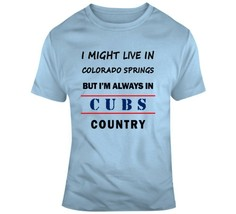 I Might Live In Colorado Springs But Im Always In Cubs Country Tee Chica... - $18.78+