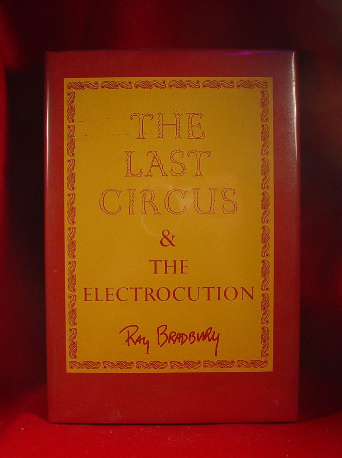Ray Bradbury THE LAST CIRCUS & THE ELECTROCUTION - 1st trade edition /jacket