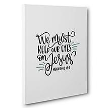 We Must Keep Our Eyes On Jesus Canvas Wall Art - $34.65