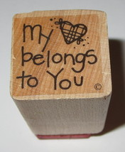 My Heart Belongs To You Rubber Stamp Love Wood Mounted   - $3.75
