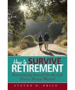 How to Survive Retirement: Reinventing Yourself for the Life You've Alwa... - $14.95