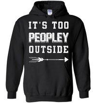 It's Too Peopley Outside Blend Hoodie - $32.99+