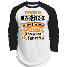 Proud Mom Of The Cutest Football Player On The Field T Shirt, Being A Football P - $34.99+