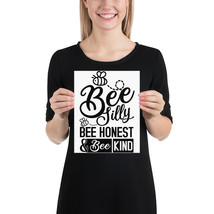 Bee Silly, bee honest & Bee kind fun8x  10 poster - $18.95