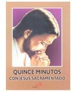 Quince Minutos con Jesus Sacramentado - Libro Devocional Eucaristico en ... - $5.44