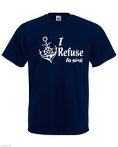 Mens T-Shirt Quote I Refuse to Sink with Anchor, Inspirational Text tShirt - $24.74