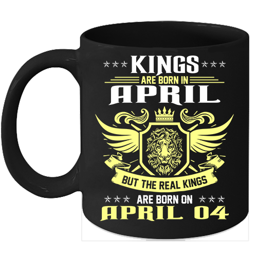 Birthday Mug Kings Are Born on 4th of April 11oz Coffee Mug Kings Bday gift