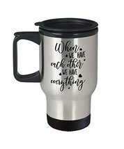 Motivational Have Each Other 14 oz Stainless Steel Travel Mug Gift - $19.99