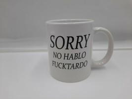 """Funny Coffee Mug """"Sorry No Hablo Fucktardo"""" Sarcastic Novelty Cup Joke - $14.80"""