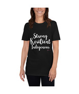 Strong/Resilient/Indigenous - Short-Sleeve Unisex T-Shirt - $20.00+