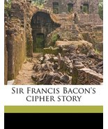 Sir Francis Bacon's cipher story Volume 3 [Paperback] [Sep 13, 2010] Owe... - $30.00
