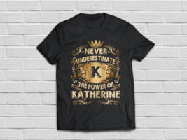 Never Underestimate Katherine Personalized Name shirt - $18.95