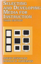 Selecting and Developing Media for Instruction Reynolds, Angus and Anderson, Ron
