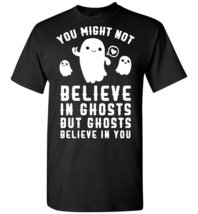 You Might Not Believe In Ghosts But Ghosts Believe In You Racerback T shirt - $19.99+