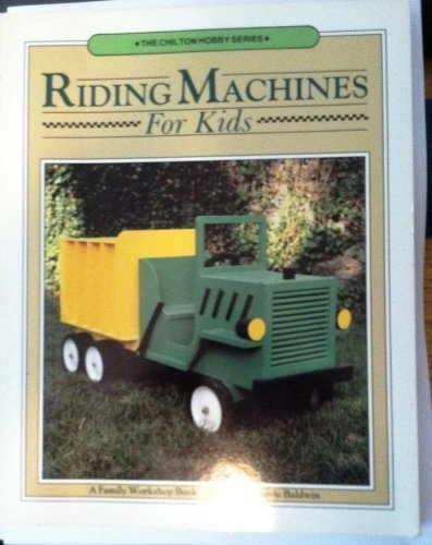 Riding Machines: For Kids (The Chilton hobby series) by Edward A. Baldwin (1984-