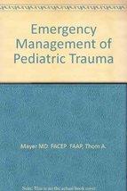 Emergency Management of Pediatric Trauma Mayer, Thom, M.D. image 1