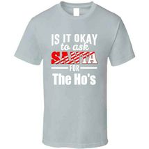Its Ok To Ask Santa For The Ho's T Shirt image 10