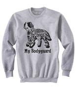 Saint bernard dog my bodyguard b - NEW COTTON GREY SWEATSHIRT- ALL SIZES - $31.88