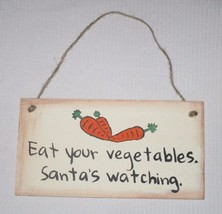 Eat Your Vegetables Santa's Watching Sign Rustic Primitive Made In USA Funny