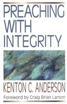 Preaching with Integrity (Preaching With Series) Anderson, Kenton C. and... - $7.72