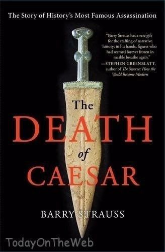 The Death of Caesar Story of History's Most Famous Assassination Barry Strauss