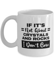 Crystals And Rocks Collector Coffee Mug - If It's Not About I Don't Care... - $14.95