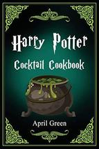Harry Potter Cocktail Cookbook: 40 Amazing and Extraordinary Drink Recip... - $21.08