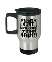 Cat Coffee Travel Mug, If My Cat Can't Come, I'm Not Going, Unique Gift For  - $29.90
