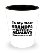 Funny Shot Glass for Grandpa - To My Dear You Are Always Essential To Me... - $12.95