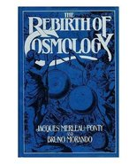 The Rebirth of Cosmology [Jan 01, 1976] Jacques Merleau-Ponty and Bruno ... - $38.99