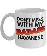 "Havanese Mug ""Don't Mess With My Badass Havanese Coffee Mug"" Great Havan... - $14.95"