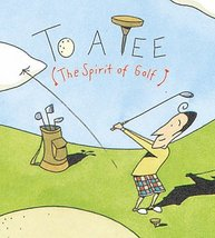 To A Tee:  The Spirit Of Golf Ariel Books and Editions, Monterey - $4.00