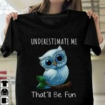 Owl Underestimate Me That'll Be Fun Ladies T-Shirt Black Cotton S-3XL - £14.36 GBP