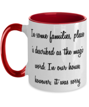 Family Two Tone 11oz Mug From Boss, In Some Families, Please Is Describe... - $19.97