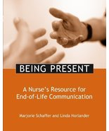 Being Present: A Nurse's Resource for End-Of-Life Care [Paperback] [Jun ... - $60.14