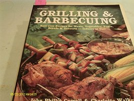 Grilling & Barbecuing: Best-ever Recipes for Meats, Vegetables, Fruits, Breads &