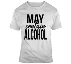May Contain Alcohol Funny Novelty Tee Cool Shirt A Great Glam Party Gift... - $14.82+