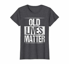 Women Old Lives Matter T Shirt 40th 50th 60th 70th Birthday Gifts - $19.95+