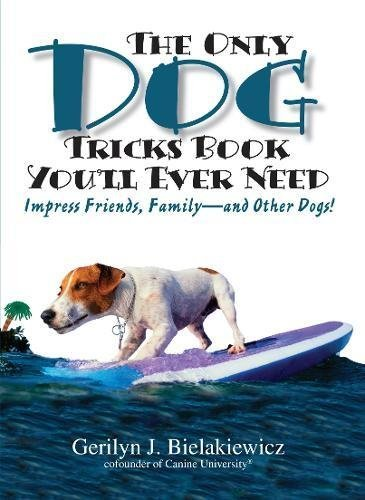 Primary image for The Only Dog Tricks Book You'll Ever Need: Impress Friends, Family--and Other Do