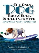 The Only Dog Tricks Book You'll Ever Need: Impress Friends, Family--and ... - $2.00