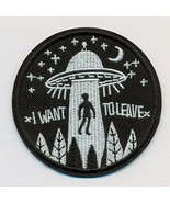 Alien Abduction - I want to Leave This World -UFO Funny Patch - 3 inch - $5.89
