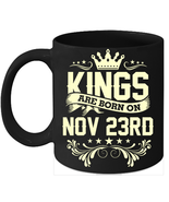 Kings Are Born On November 23rd Birthday 11oz Coffee Mug Gift - $15.95