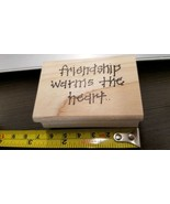 Friendship warms the heart  Saying Rubber Stamp - $1.73