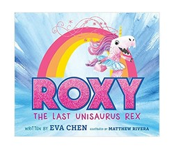 Roxy the Last Unisaurus Rex by Eva Chen  Hardcover – Picture Book,4 - 6 ... - $16.79