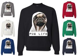 Pug Life Funny Crewneck Sweatshirt Dope Thug Life Dog Parody Hipster Swe... - $13.74+