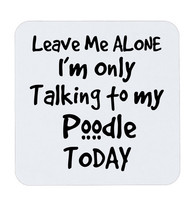 Leave Me Alone I'm Only Talking To My Poodle Today Coffee Coaster Gift Cup - $5.17